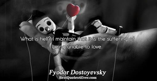 What is hell? I maintain that it is the suffering of being unable to love.. Fyodor