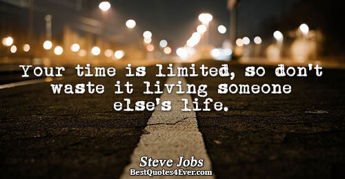 Your time is limited, so don't waste it living someone else's life.. Steve Jobs Life Sayings