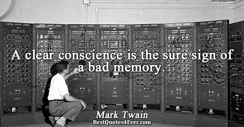 A clear conscience is the sure sign of a bad memory.. Mark Twain Famous Humor Quotes