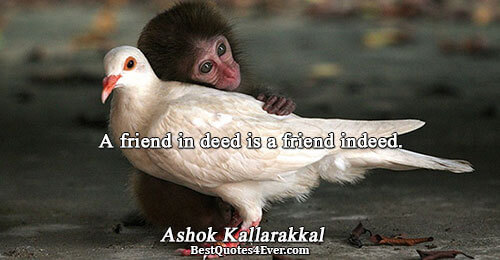 A friend in deed is a friend indeed.. Ashok Kallarakkal Friendship Sayings
