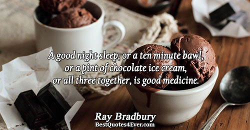 A good night sleep, or a ten minute bawl, or a pint of chocolate ice cream,