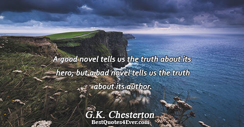 A good novel tells us the truth about its hero; but a bad novel tells us