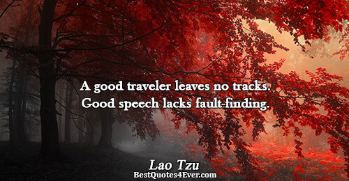 A good traveler leaves no tracks. Good speech lacks fault-finding.. Lao Tzu Quotes About Wisdom