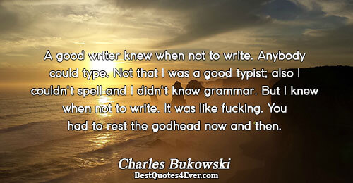 A good writer knew when not to write. Anybody could type. Not that I was a