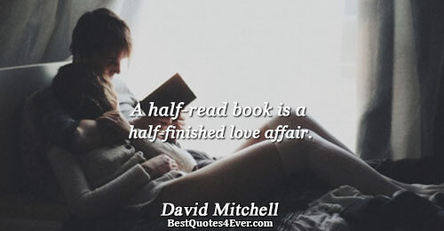 A half-read book is a half-finished love affair.. David Mitchell Love Sayings