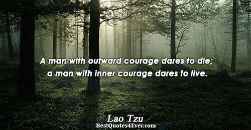 A man with outward courage dares to die; a man with inner courage dares to live..