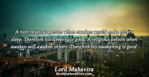 A non-religious person when awaken would make others sleep. Therefore his sleeping is good. A religious