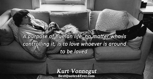 A purpose of human life, no matter who is controlling it, is to love whoever is