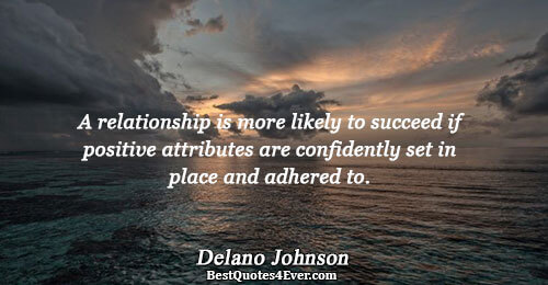 A relationship is more likely to succeed if positive attributes are confidently set in place and