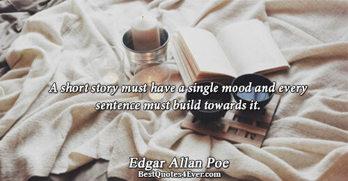 A short story must have a single mood and every sentence must build towards it.. Edgar