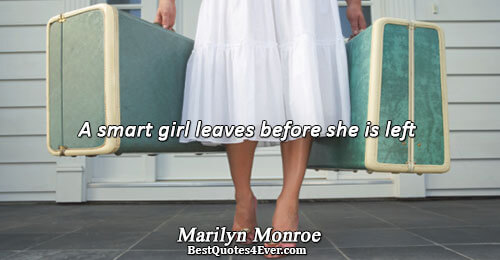 A smart girl leaves before she is left. Marilyn Monroe Quotes About Sex