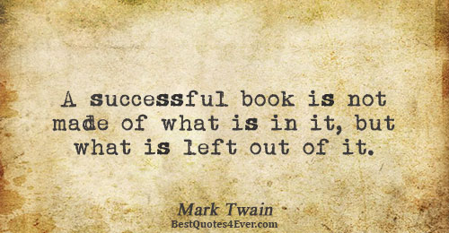 A successful book is not made of what is in it, but what is left out