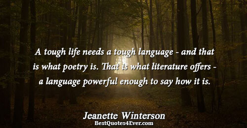 A tough life needs a tough language - and that is what poetry is. That is