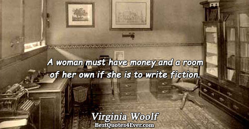 A woman must have money and a room of her own if she is to write