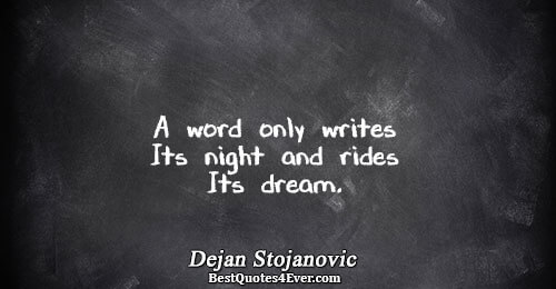 A word only writes Its night and rides Its dream.. Dejan Stojanovic Poetry Quotes