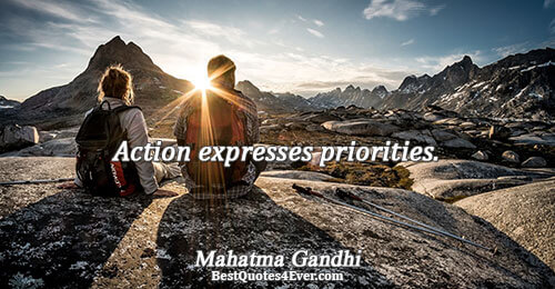 Action expresses priorities.. Mahatma Gandhi Quotes About Life