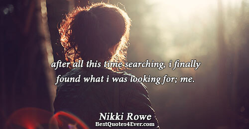 after all this time searching, i finally found what i was looking for; me.. Nikki Rowe