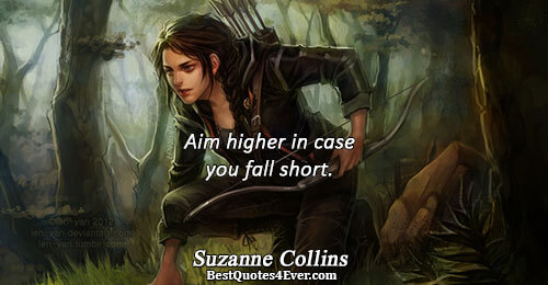 Aim higher in case you fall short.. Suzanne Collins Inspirational Quotes