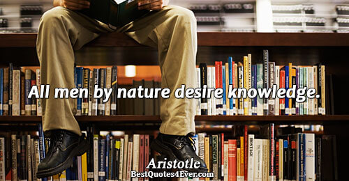 All men by nature desire knowledge.. Aristotle Knowledge Sayings