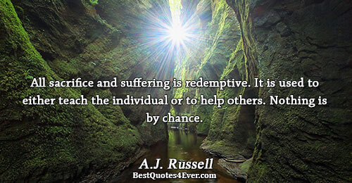 All sacrifice and suffering is redemptive. It is used to either teach the individual or to