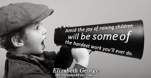 Amid the joy of raising children will be some of the hardest work you'll ever do..