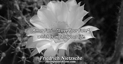 "Amor Fati – ""Love Your Fate"", which is in fact your life.. Friedrich Nietzsche Quotes About"