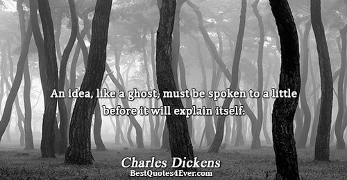 An idea, like a ghost, must be spoken to a little before it will explain itself..