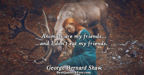 Animals are my friends...and I don't eat my friends.. George Bernard Shaw Best Humor Quotes