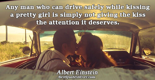 Any man who can drive safely while kissing a pretty girl is simply not giving the