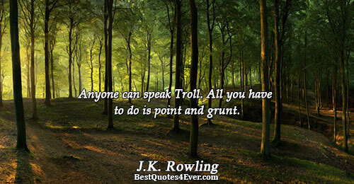 Anyone can speak Troll. All you have to do is point and grunt.. J.K. Rowling Quotes