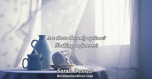 Are those the only options? Nothing or forever?. Sarah Dessen Quotes About Love