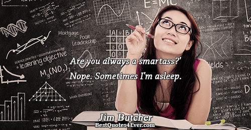 Are you always a smartass?' Nope. Sometimes I'm asleep.. Jim Butcher Humor Sayings