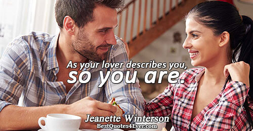 As your lover describes you, so you are.. Jeanette Winterson Love Quotes