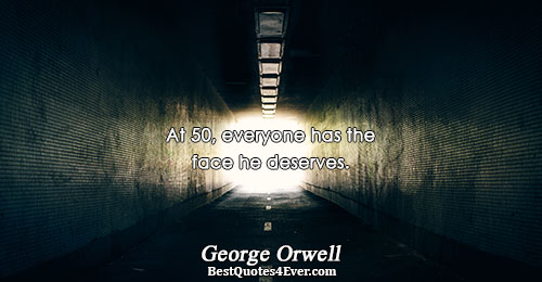 At 50, everyone has the face he deserves.. George Orwell Famous Life Quotes