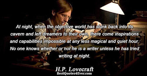 At night, when the objective world has slunk back into its cavern and left dreamers to