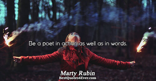 Be a poet in action as well as in words.. Marty Rubin Best Poetry Quotes