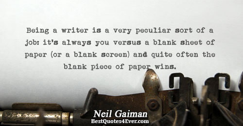 Being a writer is a very peculiar sort of a job: it's always you versus a