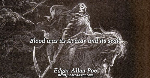 Blood was its Avatar and its seal.. Edgar Allan Poe Quotes About Poetry