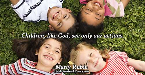 Children, like God, see only our actions.. Marty Rubin Children Messages