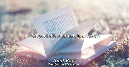 Concentration attracts luck factor.. Amit Ray Inspirational Sayings