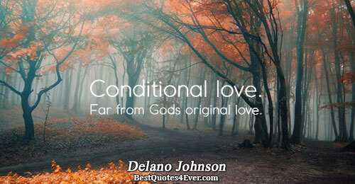 Conditional love. Far from Gods original love.. Delano Johnson Famous Love Quotes