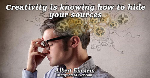 Creativity is knowing how to hide your sources. Albert Einstein Humor Sayings