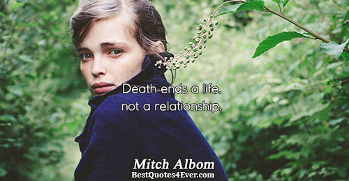 Death ends a life, not a relationship.. Mitch Albom Best Life Quotes