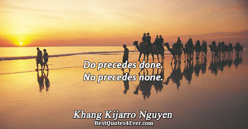 Do precedes done. No precedes none.. Khang Kijarro Nguyen Famous Action Quotes