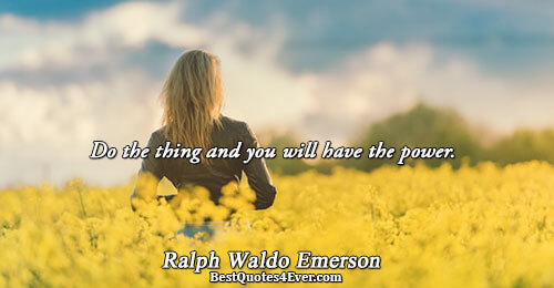 Do the thing and you will have the power.. Ralph Waldo Emerson Action Messages