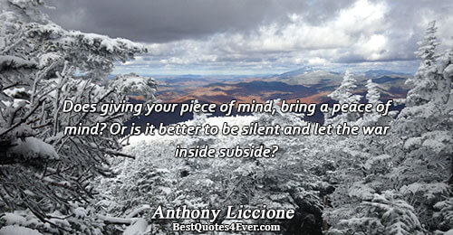 Does giving your piece of mind, bring a peace of mind? Or is it better to
