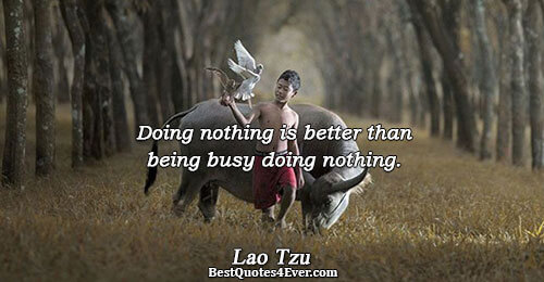 Doing nothing is better than being busy doing nothing.. Lao Tzu Philosophy Quotes