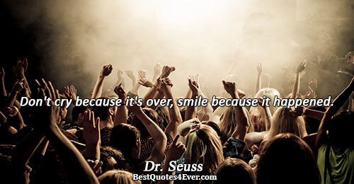 Don't cry because it's over, smile because it happened.. Dr. Seuss Best Happiness Quotes