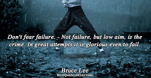 Don't fear failure. - Not failure, but low aim, is the crime. In great attempts it