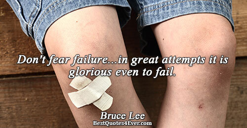 Don't fear failure...in great attempts it is glorious even to fail.. Bruce Lee Inspirational Quotes